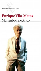 Enrique Vila-Matas. Marienbad eléctrico. Seix Barral, 2016