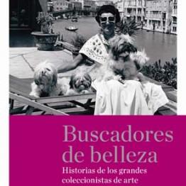 Buscadores de belleza. Historias de los grandes coleccionistas de arte. M. Dolores Jiménez-Blanco y Cindy Mack