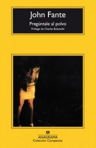 John Fante. Pregúntale al polvo. Anagrama, 2006