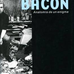Francis Bacon. Anatomía de un enigma