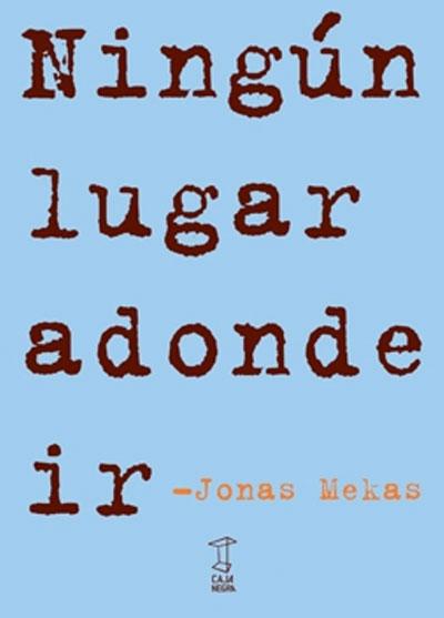 Jonas Mekas. Ningún lugar adonde ir. Editorial La Caja Negra
