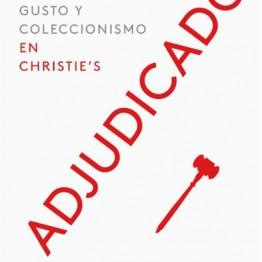 Libro Adjudicado. 250 años de cultura, gusto y coleccionismo en Christie's. Editado por Phaidon