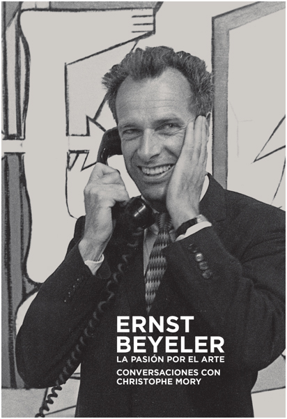 Ernst Beyeler. La pasión por el arte. Conversaciones con Christophe Mory