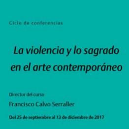 pLa violencia y lo sagrado. Curso de otoño 2017. Amigos Reina Sofía. Dirige Paco Calvo Serraller. Del 25 de septiembre al 13 de diciembre 2017