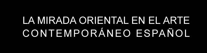 La mirada oriental en el arte contemporáneo español. Curso en Casa Asia Madrid, a partir del 26 de enero de 2018