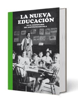 La nueva educación. En el centenario del Instituto-Escuela