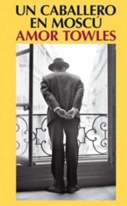Amor Towles. Un caballero en Moscú