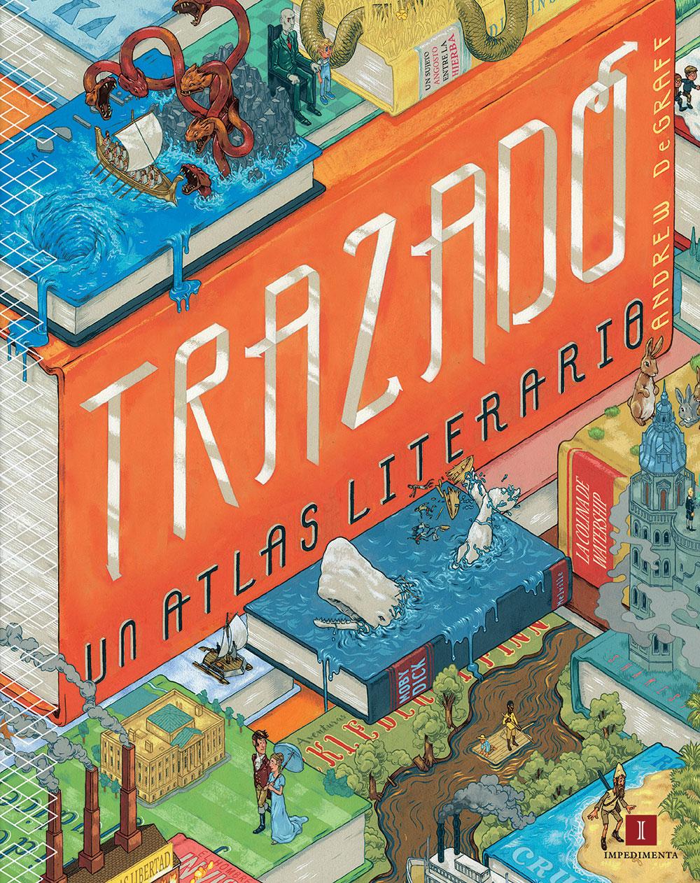 Andrew DeGraff y Daniel Harmon. Trazado: Un atlas literario. Impedimenta