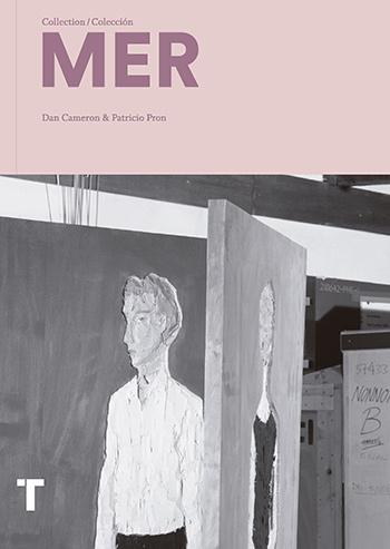 Colección MER. Publicación de Dan Cameron y Patricio Pron. Editorial Turner