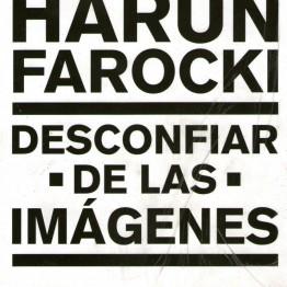 Harun Farocki. Desconfiar de las imágenes