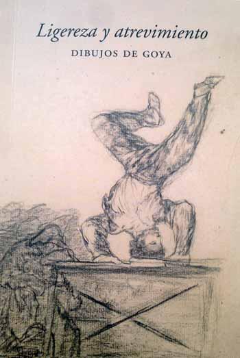 """""""Ligereza y atrevimiento. Dibujos de Goya"""". Catálogo publicado con motivo de la exposición celebrada en el Centro Botín del 23 de junio al 24 de septiembre de 2017"""