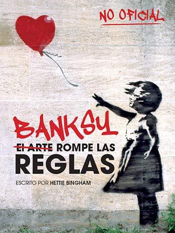 Banksy, el arte rompe las reglas. AUTORA: Hettie Bingham. EDITORIAL: Mediterrania