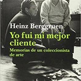 Heinz Berggruen. Yo fui mi mejor cliente. Memorias de un coleccionista de arte