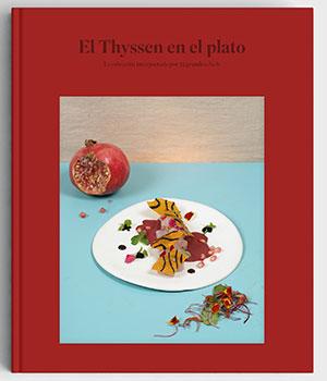 El Thyssen en el plato. 25 cocineros interpretan otras tantas obras de la colección
