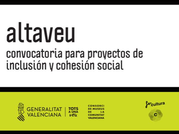 Altaveu. Convocatoria para proyectos de cohesión e inclusión social. Organiza el Consorci de Museus de la Comunidad Valenciana