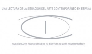 Una lectura de la situación del arte contemporáneo en España: cinco debates propuestos por el Instituto de Arte Contemporáneo