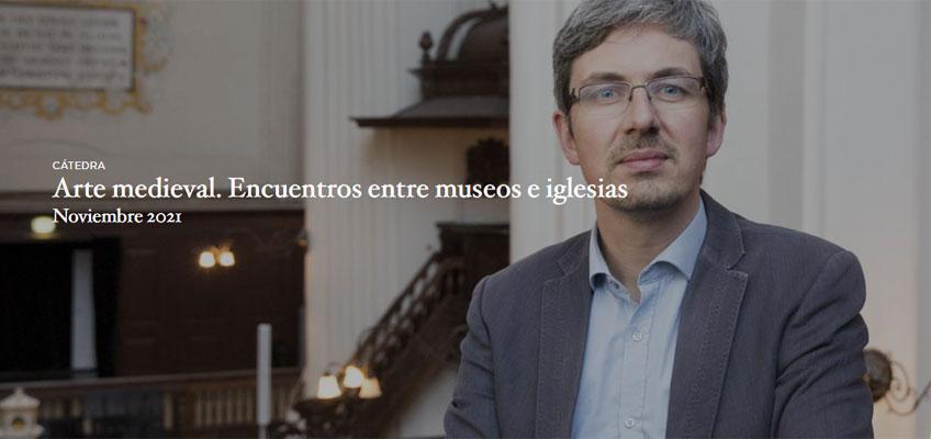Arte medieval. Encuentros entre museos e iglesias. Cátedra del Museo del Prado 2021