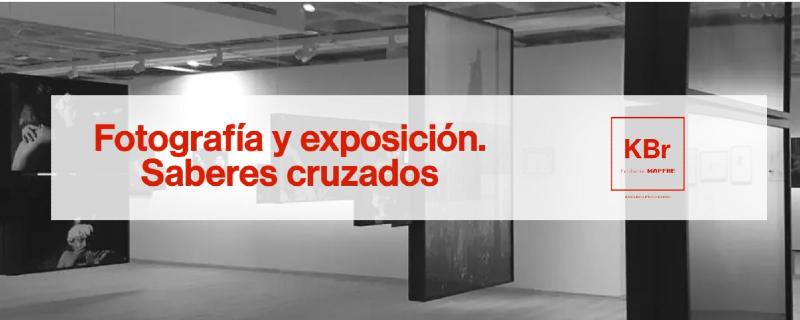 Fotografía y exposición. Saberes cruzados. Fundación MAPFRE