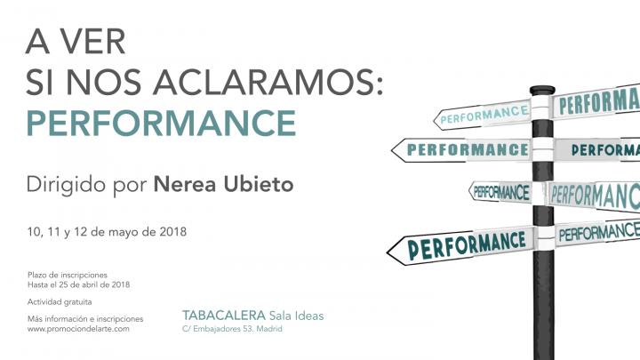 A ver si nos aclaramos… Performance. Primer taller de un ciclo dirigido por Nerea Ubieto en Tabacalera. Desde el 10 de mayo de 2018