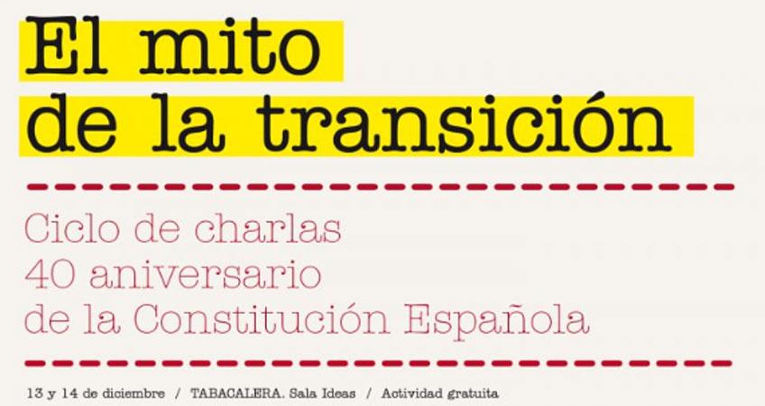El mito de la transición. Ciclo de charlas en el 40 aniversario de la Constitución, en Tabacalera. Promoción del Arte